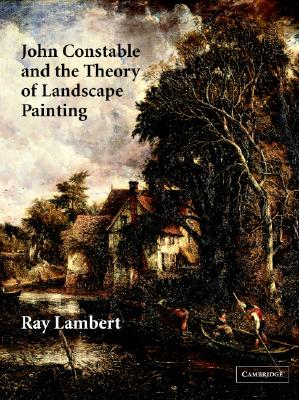 John Constable and the Theory of Landscape Painting - Lambert, Ray