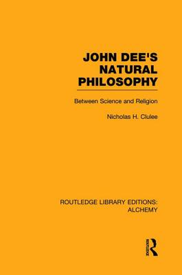 John Dee's Natural Philosophy: Between Science and Religion - Clulee, Nicholas