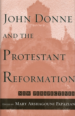 John Donne and the Protestant Reformation: New Perspectives - Papazian, Mary Ashagouni (Editor)