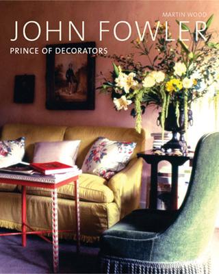 John Fowler: Prince of Decorators - Wood, Martin