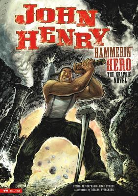 John Henry, Hammerin' Hero: The Graphic Novel - Peters, Stephanie True (Retold by)
