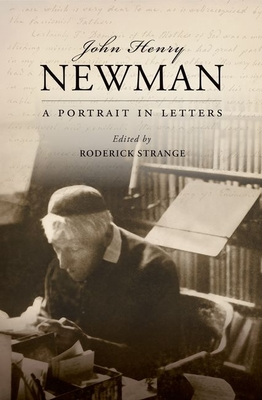 John Henry Newman: A Portrait in Letters - Strange, Roderick (Editor)