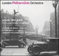 John Ireland: 70th Birthday Concert - Eileen Joyce (piano); Redvers Llewelyn (baritone); Luton Choral Society (choir, chorus); London Philharmonic Orchestra;...