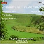 John Ireland: A Dowland Suite; The Holy Boy; Elegaic Meditation; Frank Bridge: Suite for String Orchestra