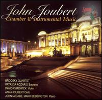 John Joubert: Chamber & Instrumental Music - Anna Joubert (cello); David B. Chadwick (violin); Mark Bebbington (piano); Patricia Rozario (soprano); The Brodsky Quartet