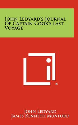 John Ledyard's Journal of Captain Cook's Last Voyage - Ledyard, John, and Munford, James Kenneth (Editor), and Hitchings, Sinclair H (Introduction by)
