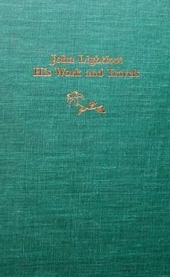 John Lightfoot: His Work and Travels - Bowden, Jean K