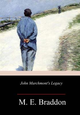 John Marchmont's Legacy - Braddon, M E