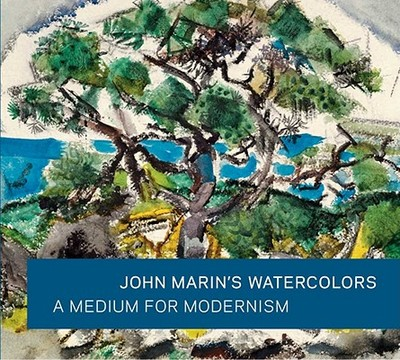 John Marin's Watercolors: A Medium for Modernism - Tedeschi, Martha, and Dahm, Kristi, and Fine, Ruth (Contributions by)