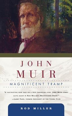 John Muir: Magnificent Tramp - Miller, Rod