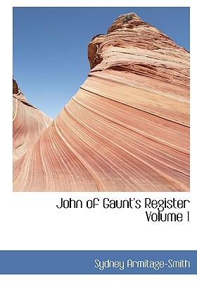 John of Gaunt's Register Volume 1 - Armitage-Smith, Sydney