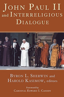 John Paul II and Interreligious Dialogue - Sherwin, Byron L, Dr., Ph.D. (Editor), and Kasimow, Harold (Editor), and Cassidy, Edward I, Cardinal (Foreword by)