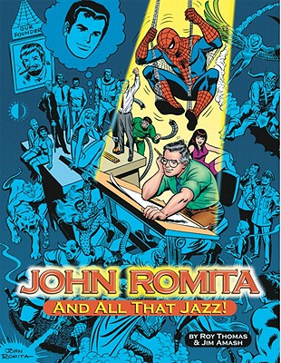 John Romita... and All That Jazz! - Thomas, Roy, and Amash, Jim, and Romita, John, Sr.