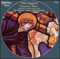 """John Sheppard: """"Cantate"""" Mass and other sacred choral music - The Sixteen; Harry Christophers (conductor)"""