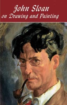 John Sloan on Drawing and Painting - Sloan, John
