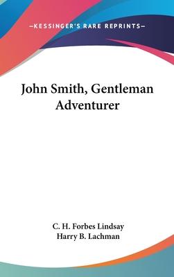 John Smith, Gentleman Adventurer - Forbes Lindsay, C H, and Lachman, Harry B (Illustrator)