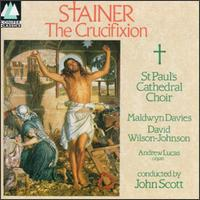 John Stainer: The Crucifixion - Andrew Lucas (organ); David Wilson-Johnson (bass); Maldwyn Davies (tenor);...