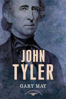 John Tyler - May, Gary, and Schlesinger, Arthur Meier, Jr. (Editor), and Wilentz, Sean (Editor)