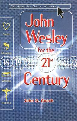 John Wesley for the Twenty-First Century: Set Apart for Social Witness - Gooch, John O