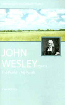 John Wesley: The World Is My Parish - The Life of Wesley - Telford, John