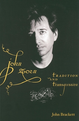 John Zorn: Tradition and Transgression - Brackett, John