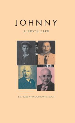 Johnny: A Spy's Life - Rose, R S, and Scott, Gordon D