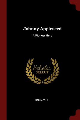 Johnny Appleseed: A Pioneer Hero - Haley, W D