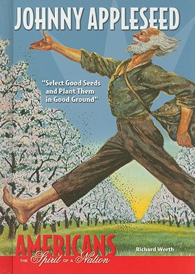 Johnny Appleseed: Select Good Seeds and Plant Them in Good Ground - Worth, Richard