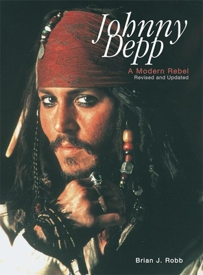 Johnny Depp: A Modern Rebel - Robb, Brian J