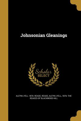 Johnsonian Gleanings - Reade, Aleyn Lyell 1876- The Reades of (Creator)