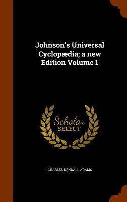 Johnson's Universal Cyclopaedia; A New Edition Volume 1 - Adams, Charles Kendall