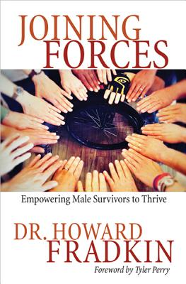 Joining Forces: Empowering Male Survivors to Thrive - Fradkin, Howard, and Perry, Tyler (Foreword by)