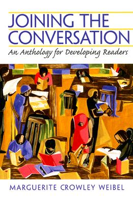 Joining the Conversation: An Anthology for Developing Readers - Weibel, Marguerite Crowley