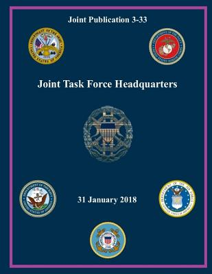 Joint Publication Jp 3-33 Joint Task Force Headquarters 31 January 2018 - Us Army, United States Government