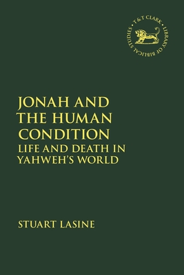 Jonah and the Human Condition: Life and Death in Yahweh's World - Lasine, Stuart, and Vayntrub, Jacqueline (Editor), and Quick, Laura (Editor)