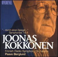 """Joonas Kokkonen: """"...durch einen Spiegel...""""; Symphonies Nos. 1 & 4 - Finnish Radio Symphony Orchestra; Paavo Berglund (conductor)"""