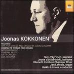 Joonas Kokkonen: Requiem; Complete Works for Organ