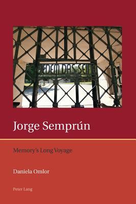 Jorge Semprun: Memory's Long Voyage - Omlor, Daniela