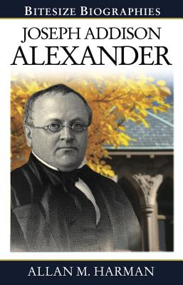 Joseph Addison Alexander Bitesize Biography - Harman, Allan M.