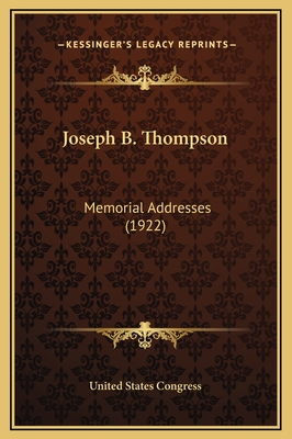 Joseph B. Thompson: Memorial Addresses (1922) - United States Congress