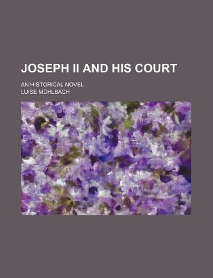 Joseph II and His Court: An Historical Novel - M Hlbach, Luise