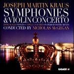 Joseph Martin Kraus: Symphonies; Violin Concerto