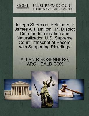 Joseph Sherman, Petitioner, V. James A. Hamilton, JR., District Director, Immigration and Naturalization U.S. Supreme Court Transcript of Record with Supporting Pleadings - Rosenberg, Allan R, and Cox, Archibald