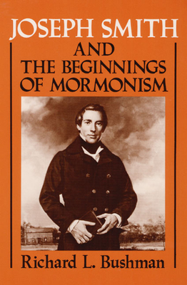 Joseph Smith and the Beginnings of Mormonism - Bushman, Richard Lyman