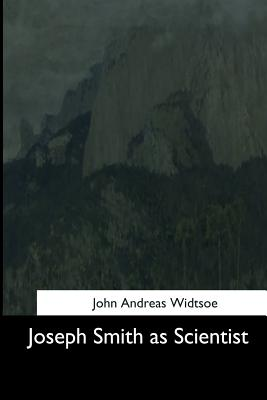 Joseph Smith as Scientist - Widtsoe, John Andreas