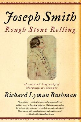 Joseph Smith: Rough Stone Rolling - Bushman, Richard Lyman