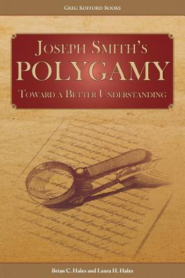 Joseph Smith's Polygamy: Toward a Better Understanding - Hales, Brian C