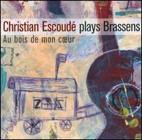 Joue Brassens: Au Bois De Mon Coeur - Christian Escoudé