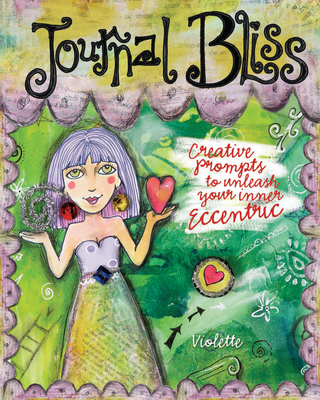 Journal Bliss: Creative Prompts to Unleash Your Inner Eccentric - Violette