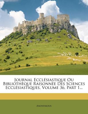 Journal Ecclesiastique Ou Bibliotheque Raisonnee Des Sciences Ecclesiastiques, Volume 17... - Anonymous